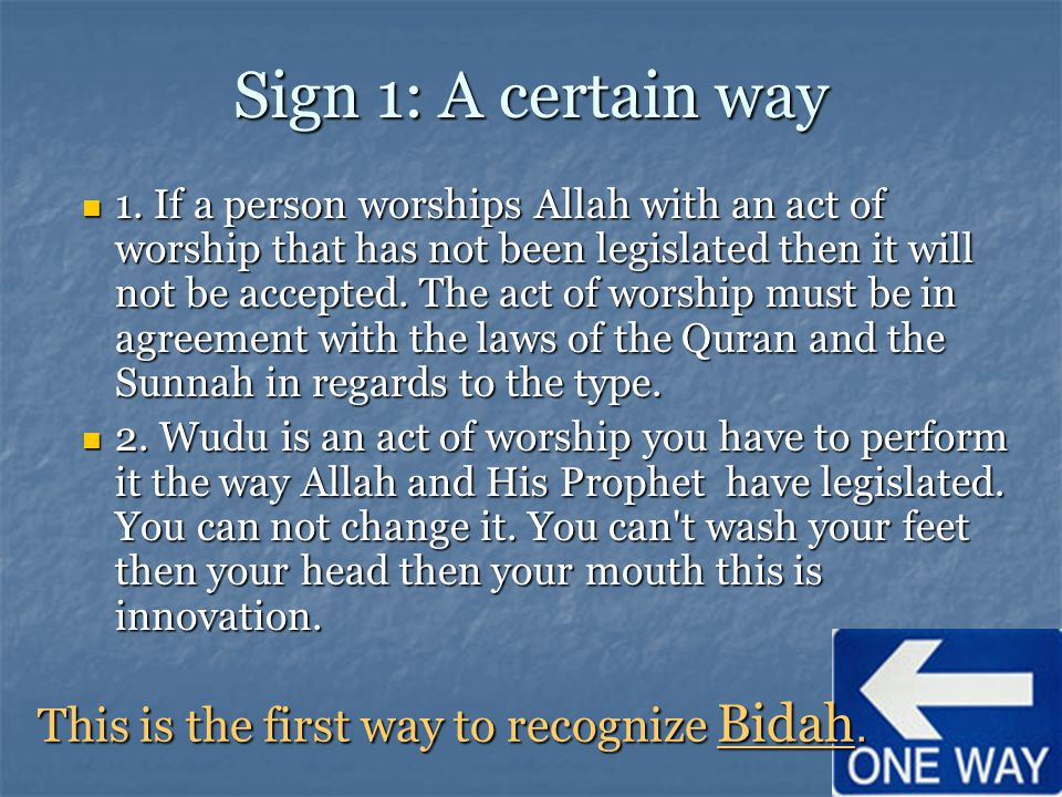 Sign 1: A certain way 1. If a person worships Allah with an act of worship that has not been legislated then it will not be accepted. The act of worsh