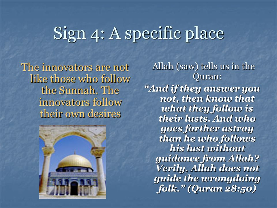 Sign 4: A specific place The innovators are not like those who follow the Sunnah. The innovators follow their own desires Allah (saw) tells us in the