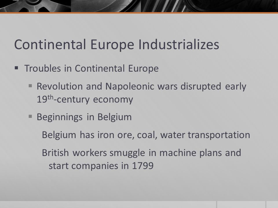 Continental Europe Industrializes  Germany Industrializes  Political, economic barriers; but industry, railroads boom by mid-century  Expansion Elsewhere in Europe  Northern Italy, Spain etc.