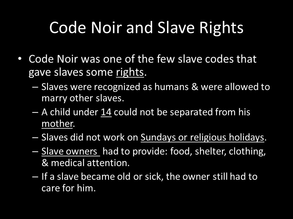 Code Noir and Slave Rights Code Noir was one of the few slave codes that gave slaves some rights.