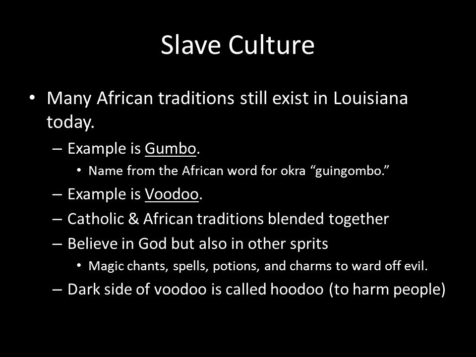 Slave Culture Many African traditions still exist in Louisiana today.