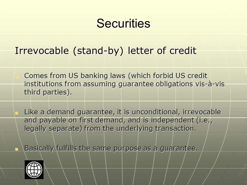 Securities Irrevocable (stand-by) letter of credit Comes from US banking laws (which forbid US credit institutions from assuming guarantee obligations vis-à-vis third parties).