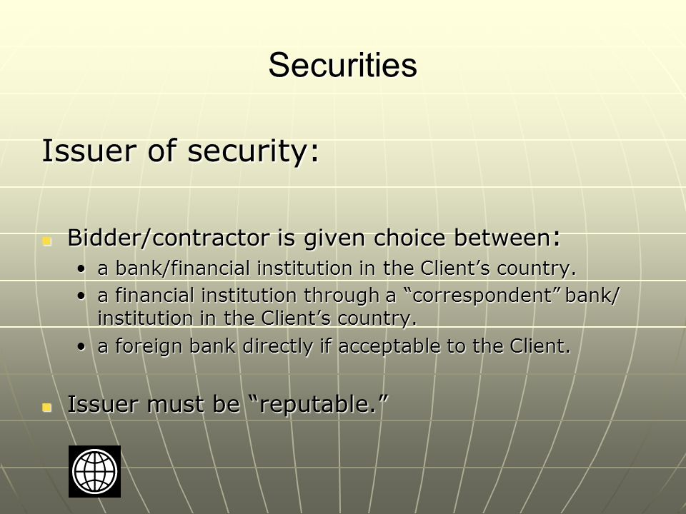 Securities Issuer of security: Bidder/contractor is given choice between : Bidder/contractor is given choice between : a bank/financial institution in the Client's country.a bank/financial institution in the Client's country.