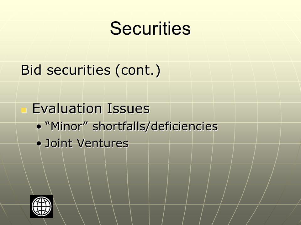Securities Bid securities (cont.) Evaluation Issues Evaluation Issues Minor shortfalls/deficiencies Minor shortfalls/deficiencies Joint VenturesJoint Ventures