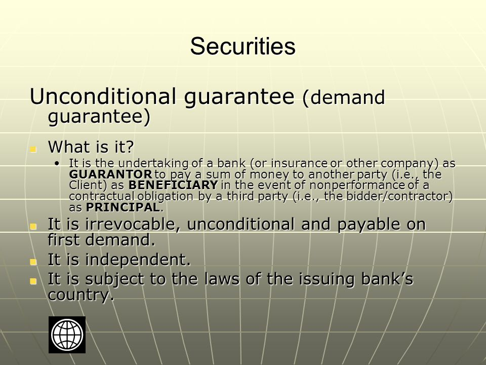 Securities Unconditional guarantees (cont.) The World Bank has adopted the ICC's Uniform Rules on Demand Guarantees ( URDG ) as the basis for bank guarantees in SBDs.