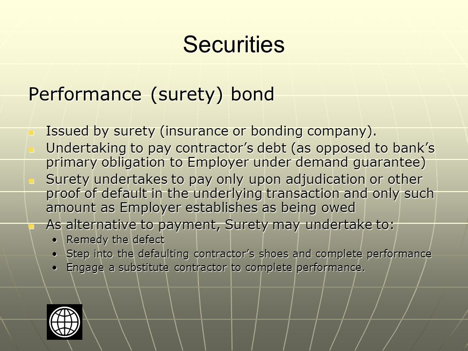 Securities Performance (surety) bond Issued by surety (insurance or bonding company).