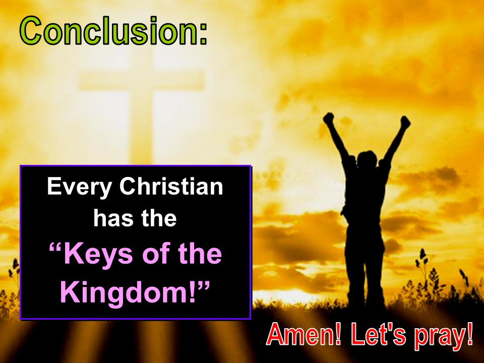 The Church has been given the GOSPEL – the keys to the Kingdom of Heaven.