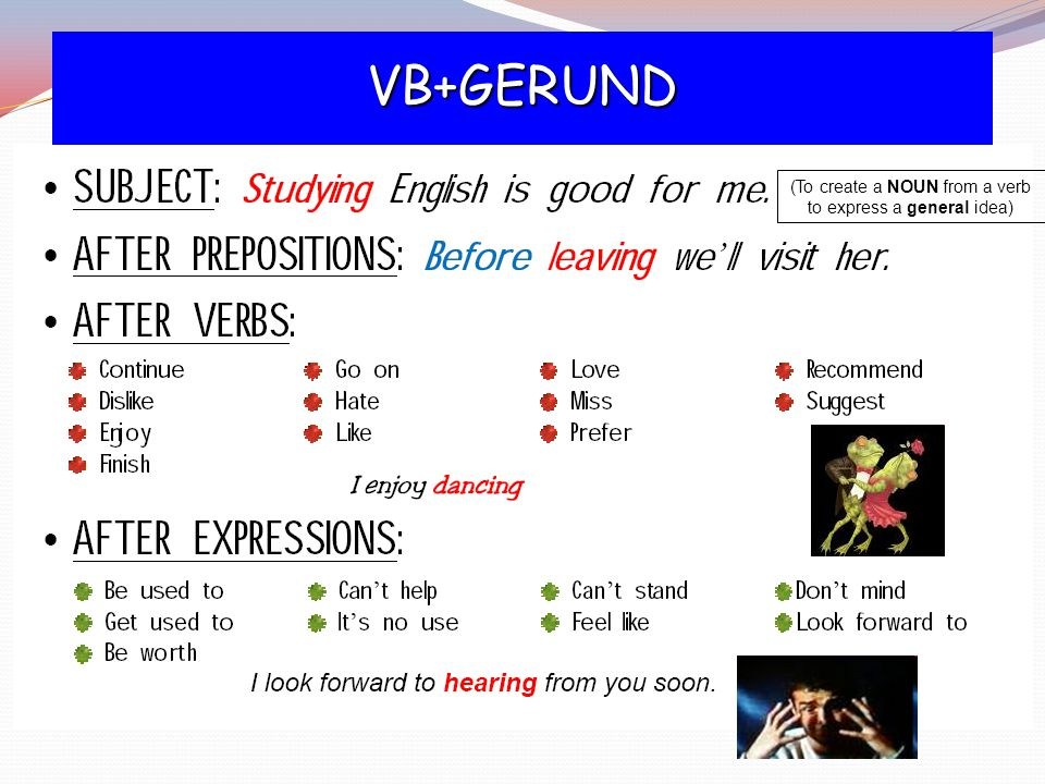 VB+GERUND (To create a NOUN from a verb to express a general idea)