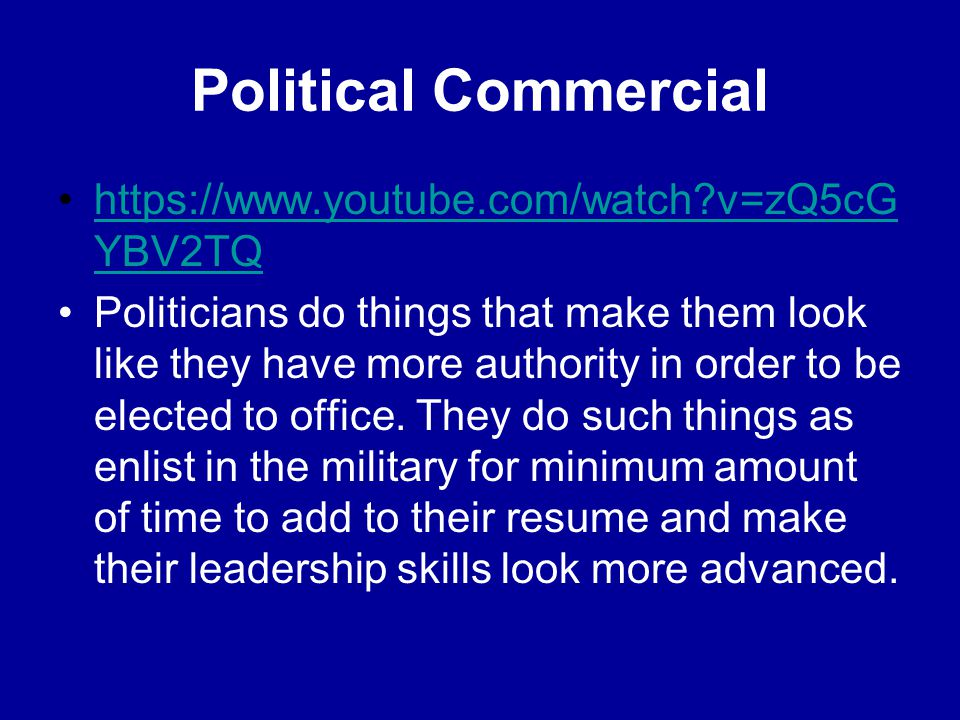 Political Commercial https://www.youtube.com/watch?v=zQ5cG YBV2TQhttps://www.youtube.com/watch?v=zQ5cG YBV2TQ Politicians do things that make them loo