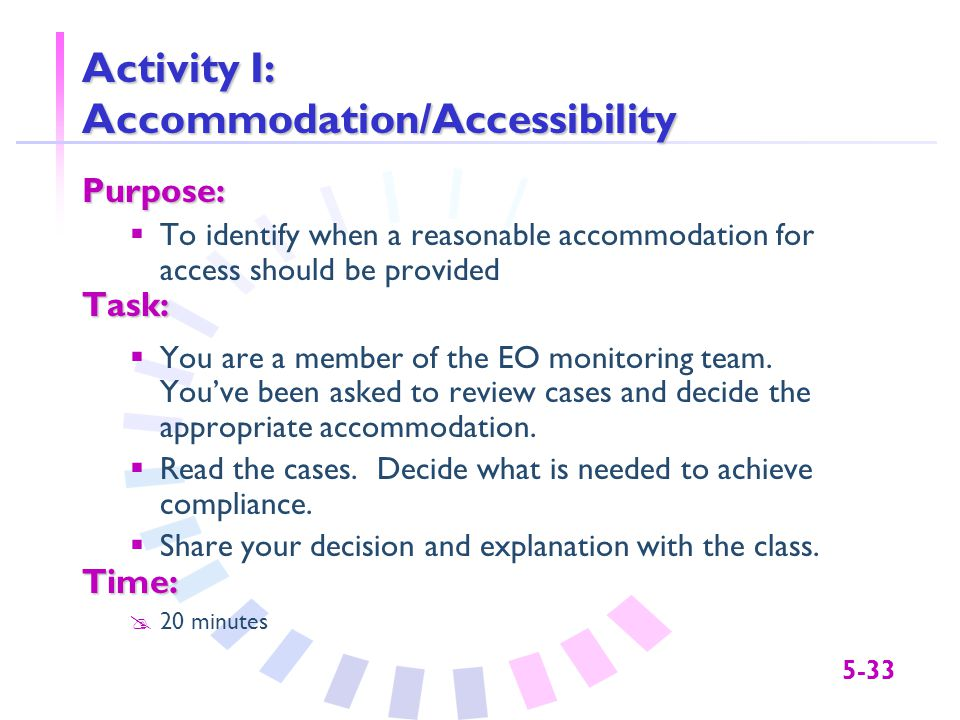5-33 Activity I: Accommodation/Accessibility Purpose:  To identify when a reasonable accommodation for access should be providedTask:  You are a member of the EO monitoring team.