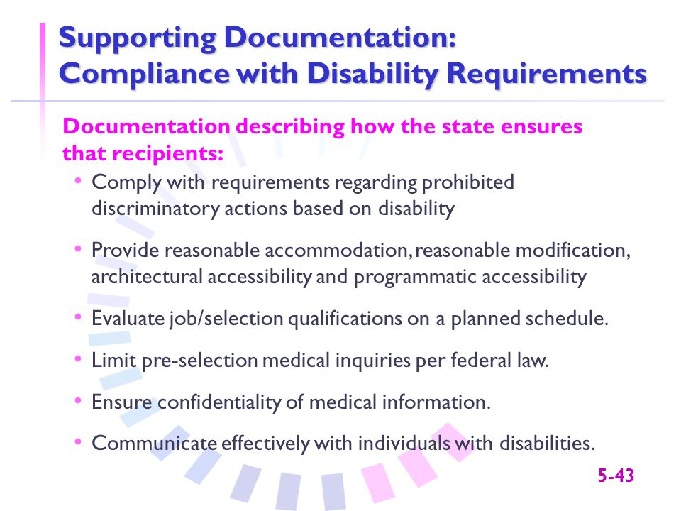 5-43 Supporting Documentation: Compliance with Disability Requirements Documentation describing how the state ensures that recipients: Comply with req