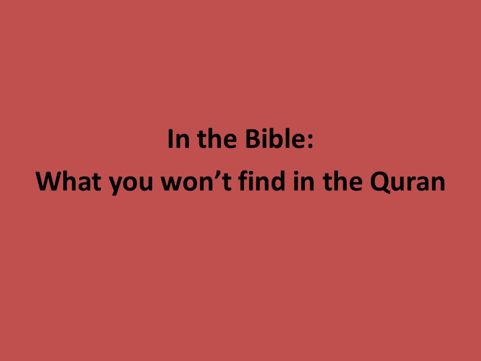 In the Bible: What you won't find in the Quran