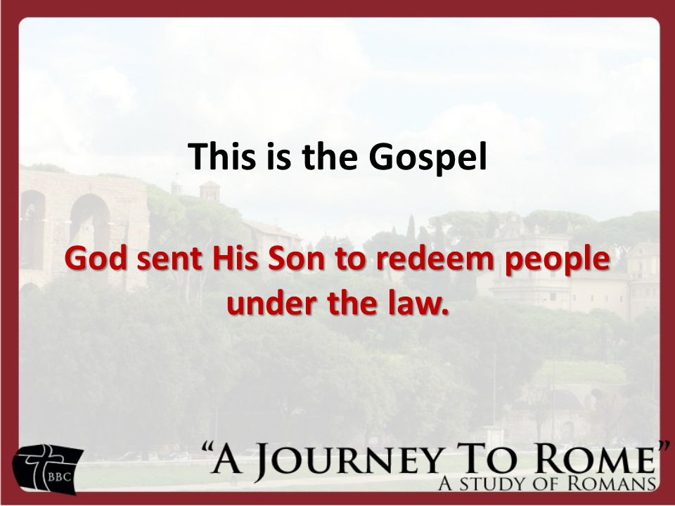 This is the Gospel God sent His Son to redeem people under the law.