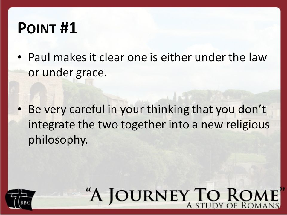 P OINT #1 Paul makes it clear one is either under the law or under grace.