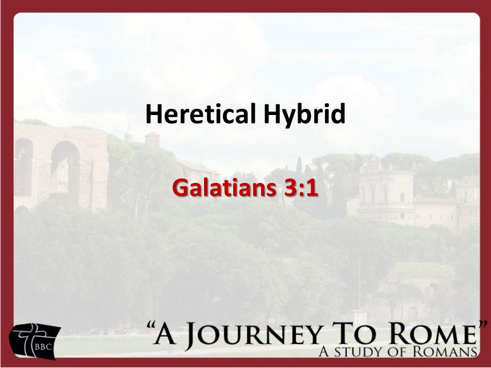 Heretical Hybrid Galatians 3:1