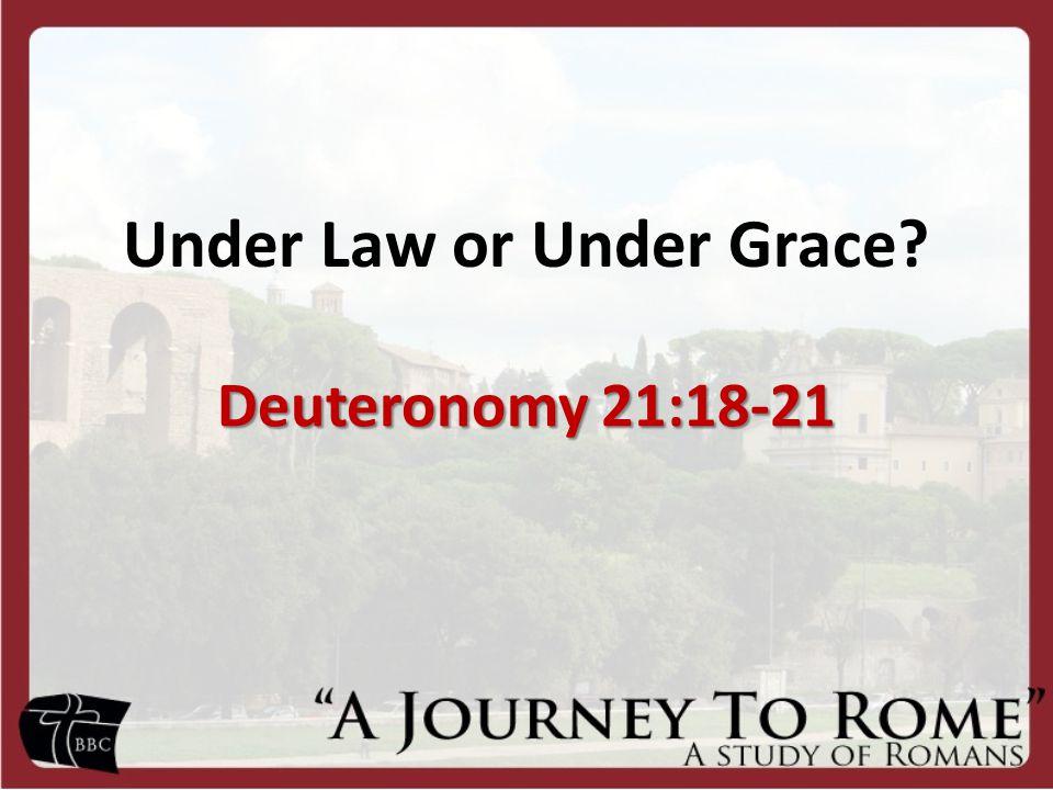 Under Law or Under Grace Deuteronomy 21:18-21