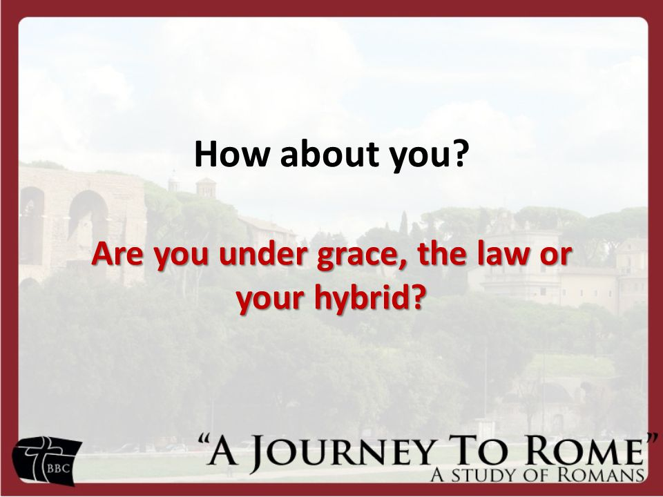 How about you Are you under grace, the law or your hybrid