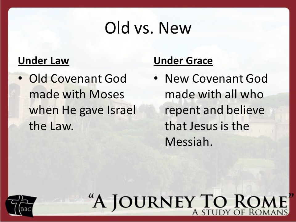 Old vs. New Under Law Old Covenant God made with Moses when He gave Israel the Law.