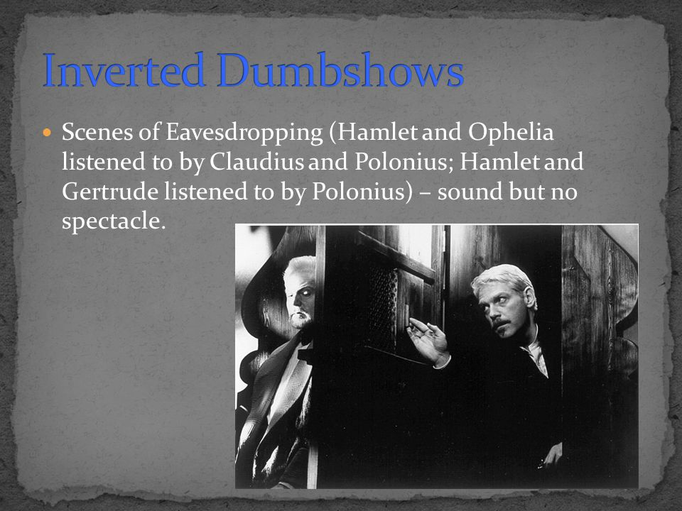 Scenes of Eavesdropping (Hamlet and Ophelia listened to by Claudius and Polonius; Hamlet and Gertrude listened to by Polonius) – sound but no spectacle.