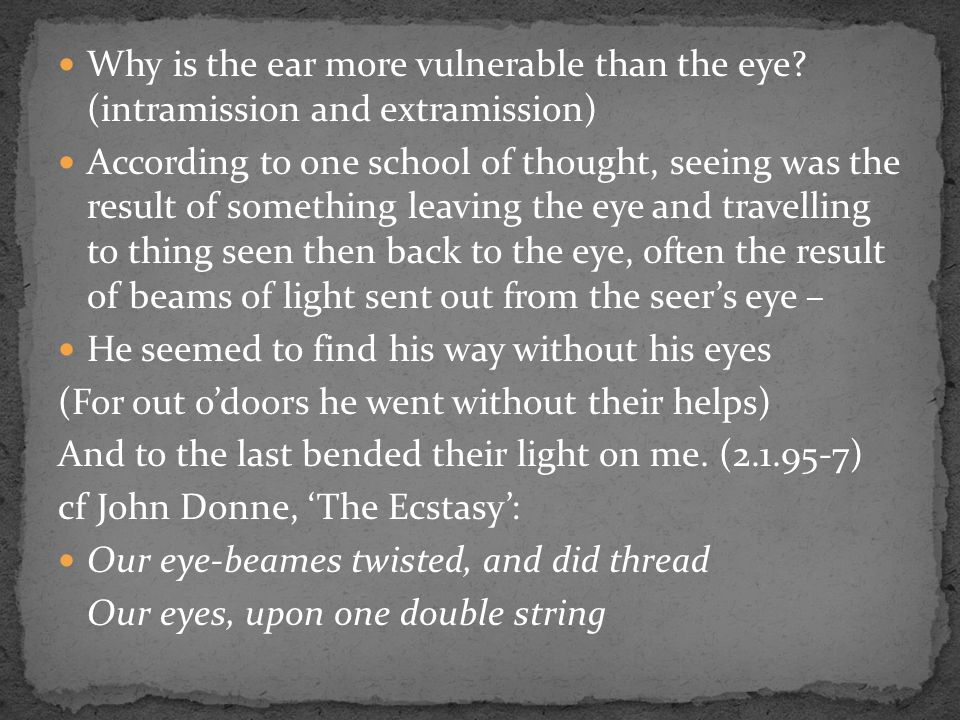 Why is the ear more vulnerable than the eye? (intramission and extramission) According to one school of thought, seeing was the result of something le