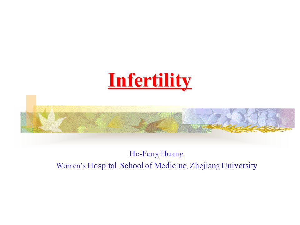Infertility He-Feng Huang Women's Hospital, School of Medicine, Zhejiang University