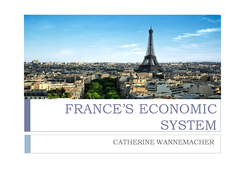 FRANCE'S ECONOMIC SYSTEM CATHERINE WANNEMACHER