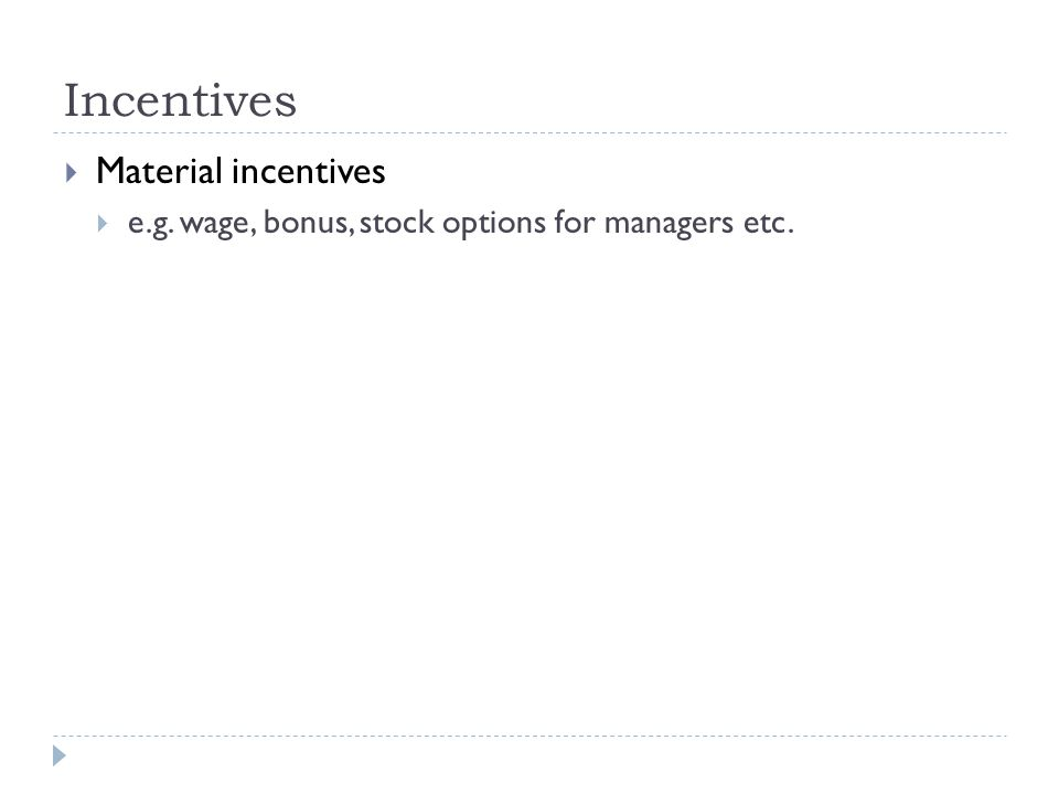 Incentives  Material incentives  e.g. wage, bonus, stock options for managers etc.