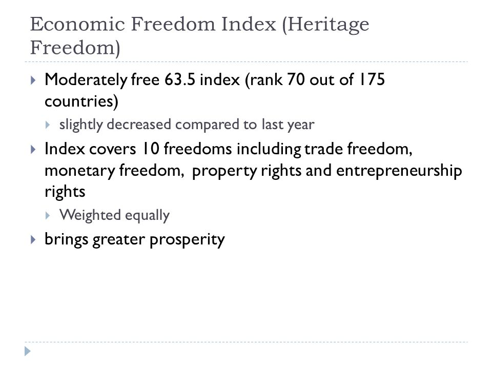 Economic Freedom Index (Heritage Freedom)  Moderately free 63.5 index (rank 70 out of 175 countries)  slightly decreased compared to last year  Ind