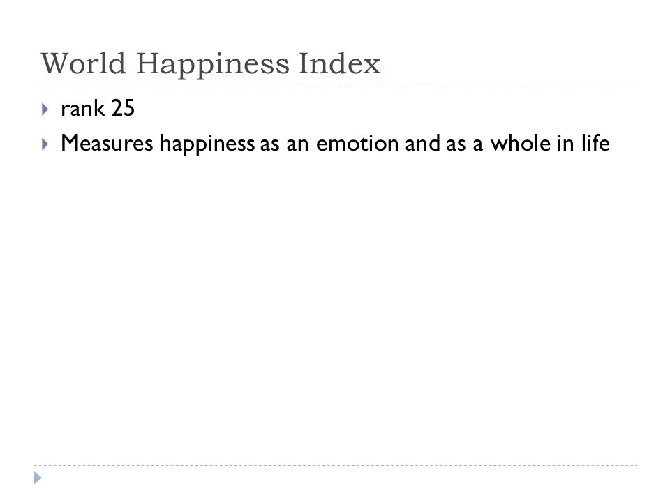 World Happiness Index  rank 25  Measures happiness as an emotion and as a whole in life