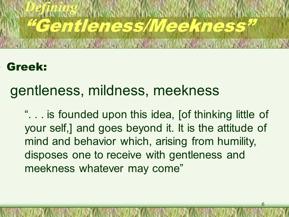 Defining Gentleness/Meekness Meekness is patience in the reception of injuries.