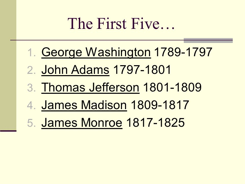 The First Five… 1. George Washington 1789-1797 2.