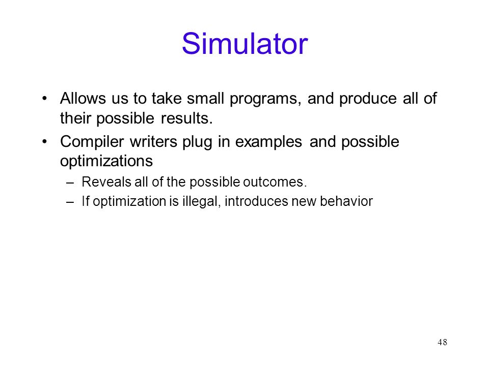 48 Simulator Allows us to take small programs, and produce all of their possible results.