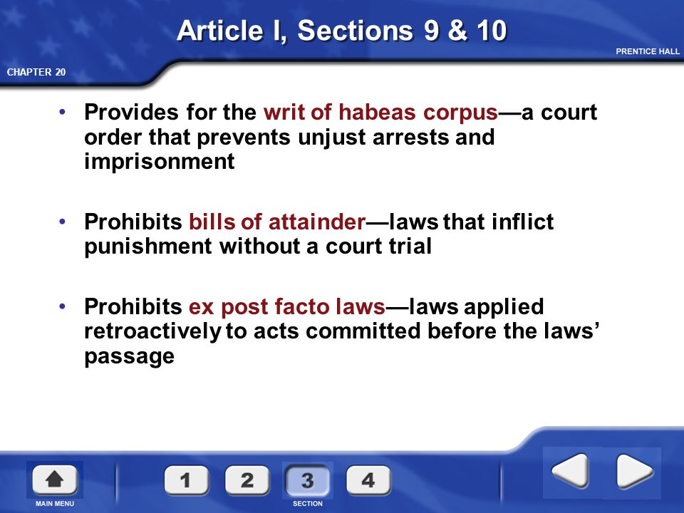CHAPTER 20 Article I, Sections 9 & 10 Provides for the writ of habeas corpus—a court order that prevents unjust arrests and imprisonment Prohibits bil