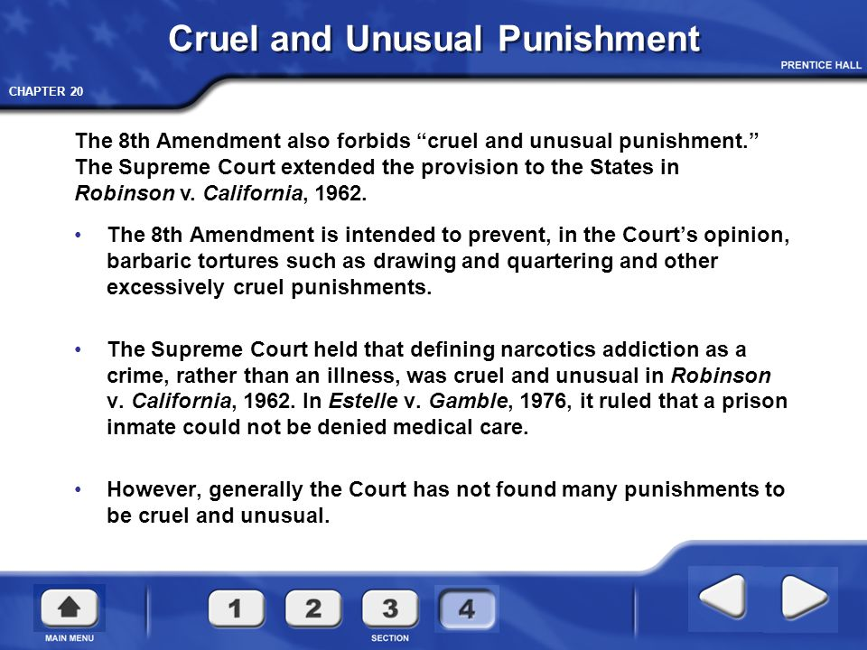 CHAPTER 20 Cruel and Unusual Punishment The 8th Amendment is intended to prevent, in the Court's opinion, barbaric tortures such as drawing and quarte
