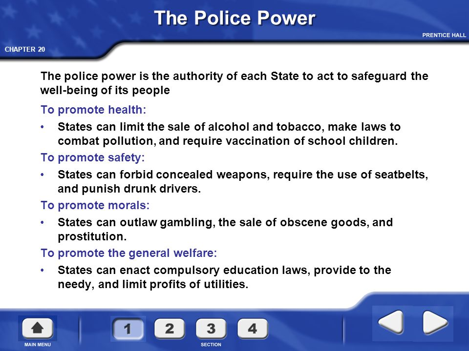 CHAPTER 20 The Police Power To promote health: States can limit the sale of alcohol and tobacco, make laws to combat pollution, and require vaccinatio