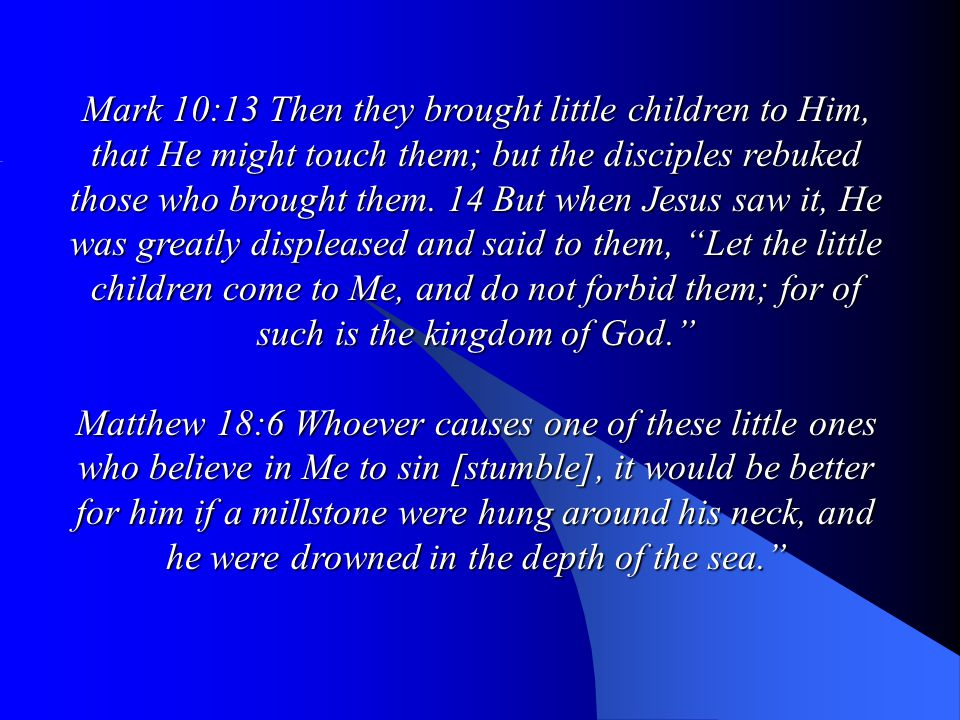 Mark 10:13 Then they brought little children to Him, that He might touch them; but the disciples rebuked those who brought them.