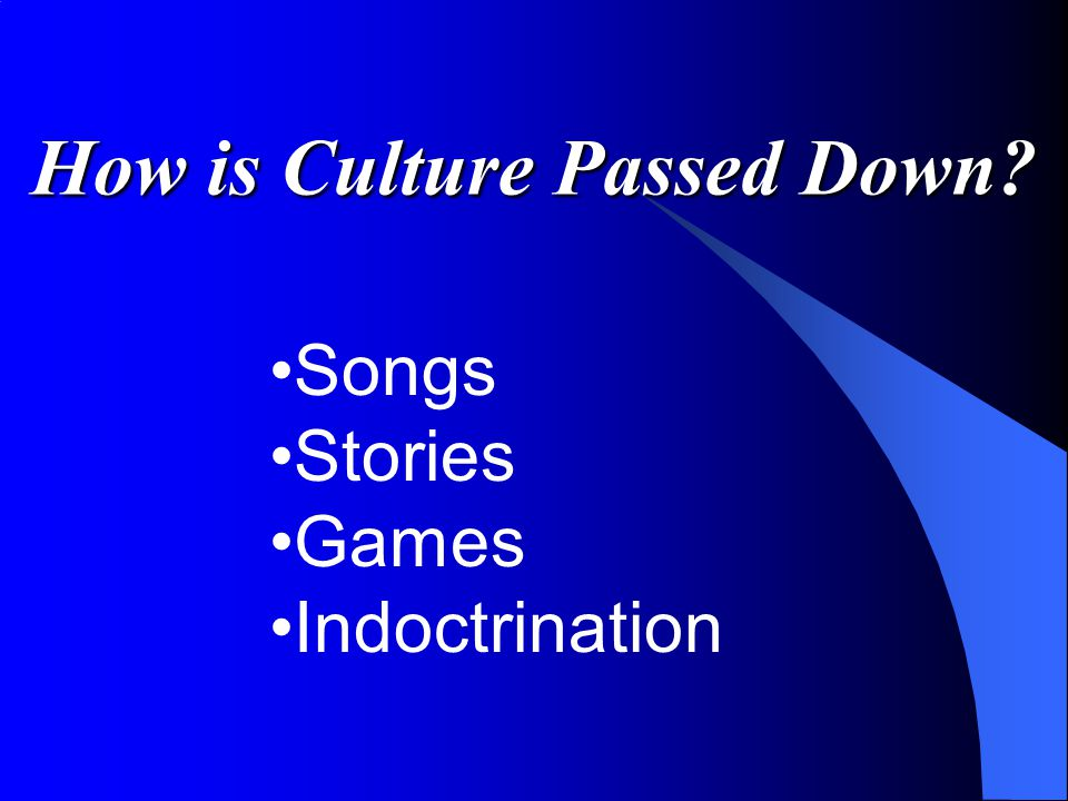 How is Culture Passed Down Songs Stories Games Indoctrination