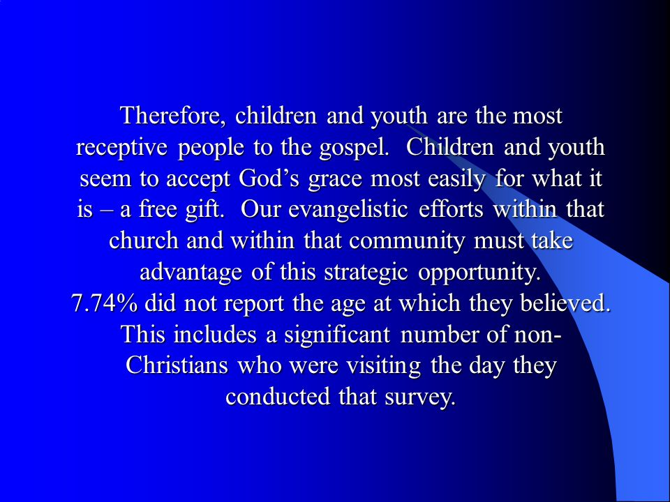 Therefore, children and youth are the most receptive people to the gospel.