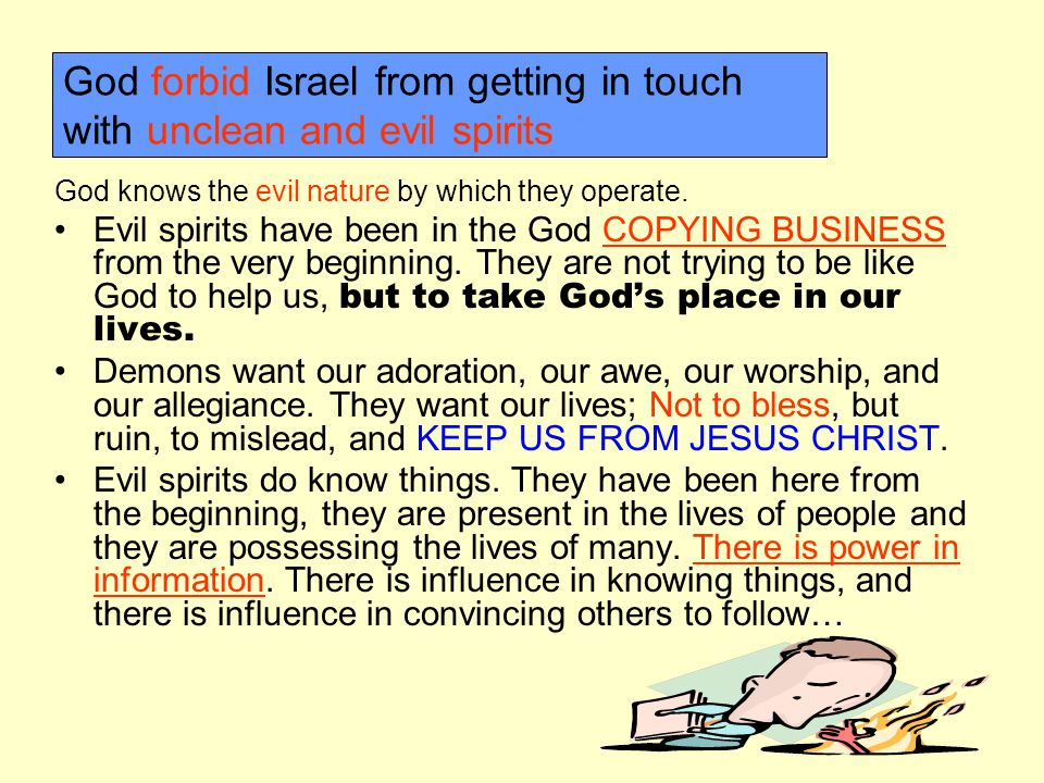 Jesus in his ministry cast many unclean spirits out of people.