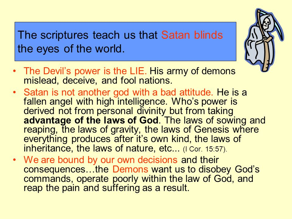The scriptures teach us that Satan blinds the eyes of the world.