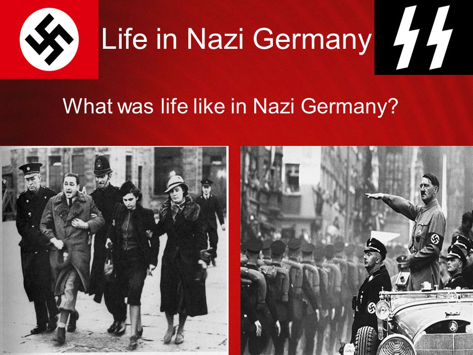 Life in Nazi Germany What was life like in Nazi Germany
