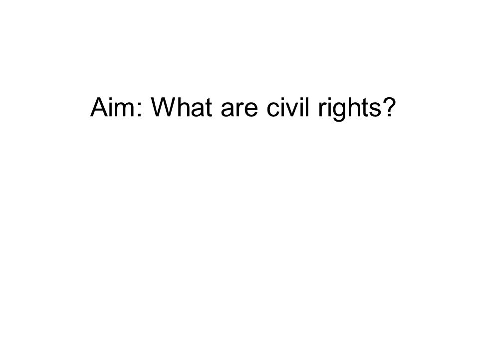 Aim: What are civil rights?