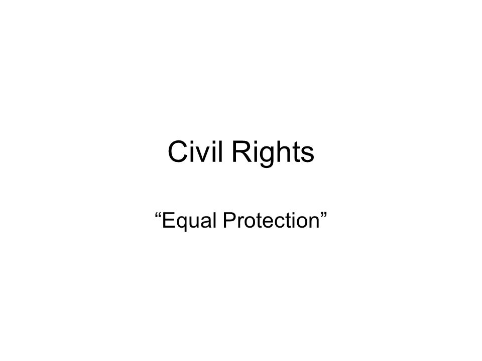 """Civil Rights """"Equal Protection"""""""