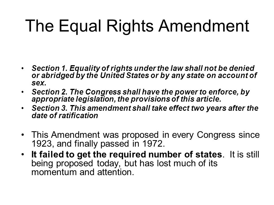 The Equal Rights Amendment Section 1. Equality of rights under the law shall not be denied or abridged by the United States or by any state on account
