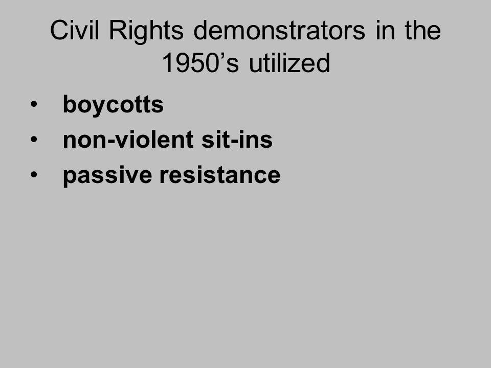Civil Rights demonstrators in the 1950's utilized boycotts non-violent sit-ins passive resistance