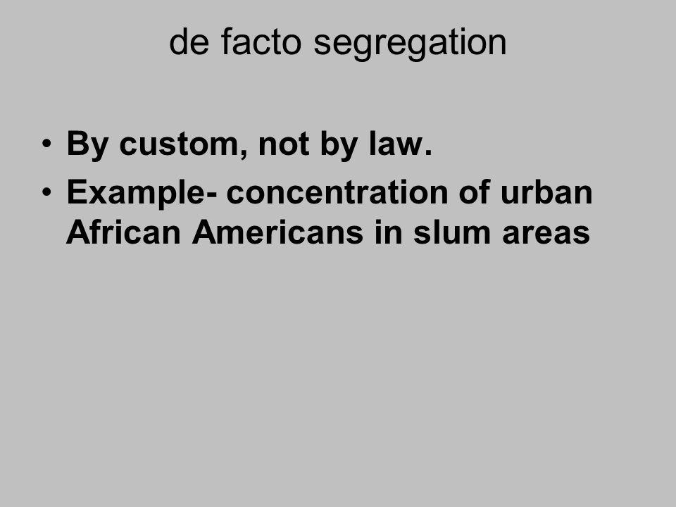de facto segregation By custom, not by law.