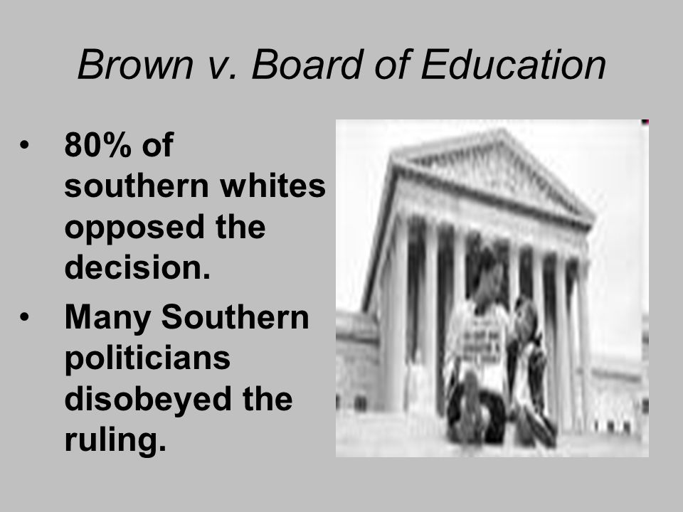 Brown v.Board of Education 80% of southern whites opposed the decision.