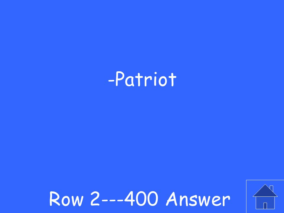 Row 2---400 Question -What do you call someone who wanted independence?