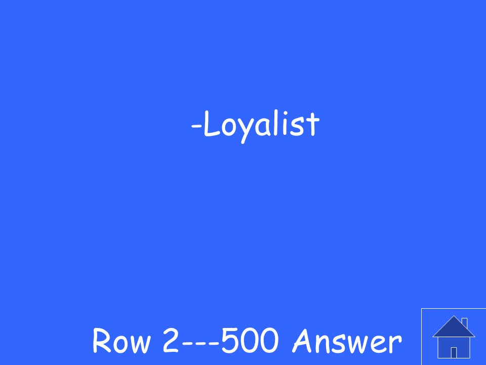 -What don you call someone who still supported the King? Row 2---500 Question