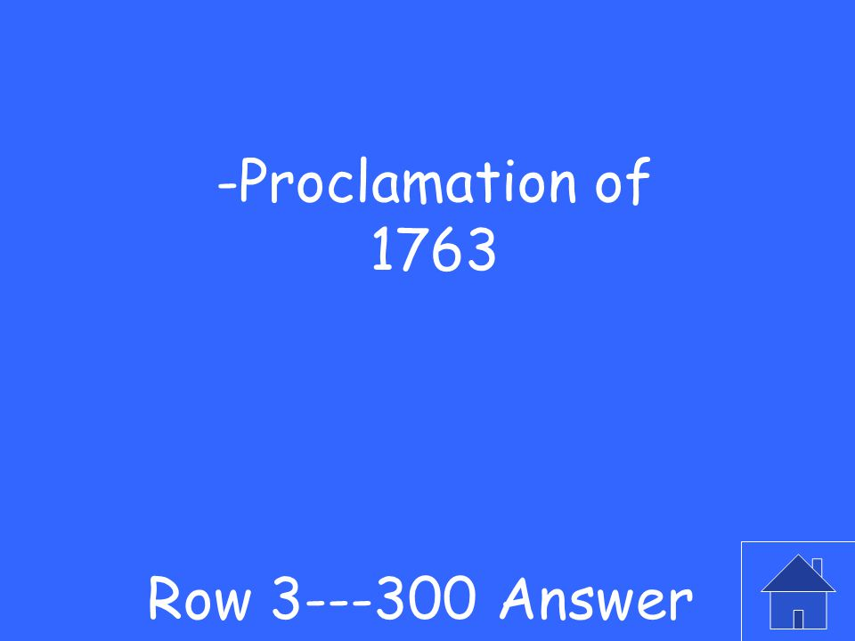 -This post-war law forbid colonists from crossing the Appalachian Mtns Row 3---300 Question